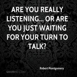 robert-montgomery-quote-are-you-really-listening-or-are-you-just-waiti