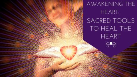 Awakening the Heart: Sacred Tools to Heal the Heart