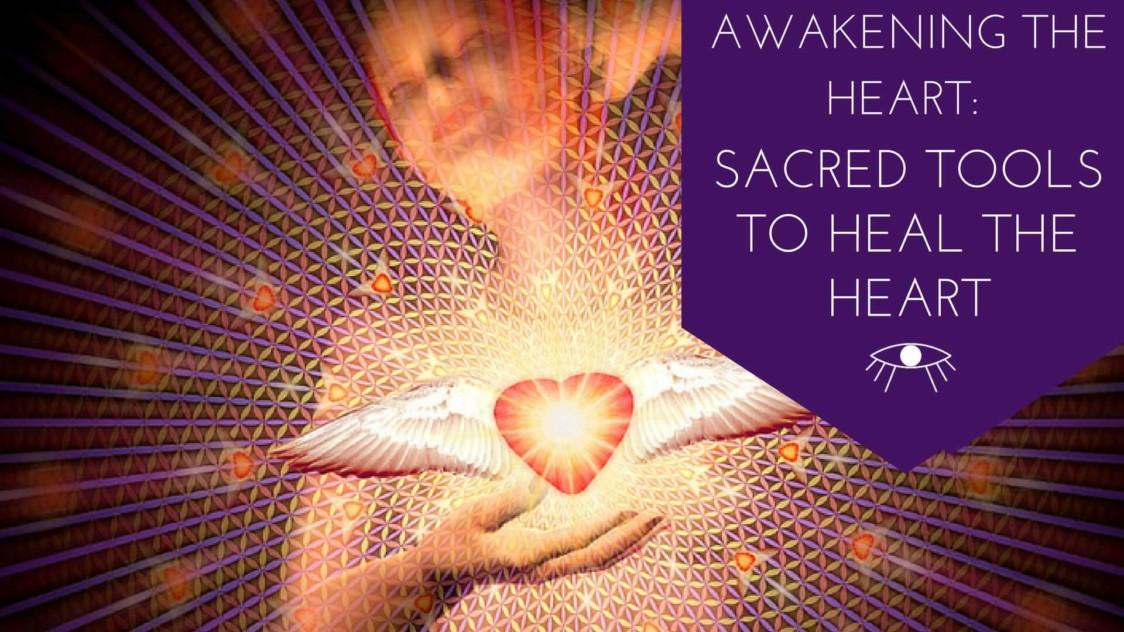 Awakening The Heart: Sacred Tools to Heal the Heart