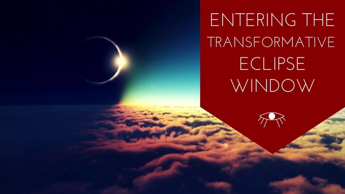 Entering the Transformative Eclipse Window