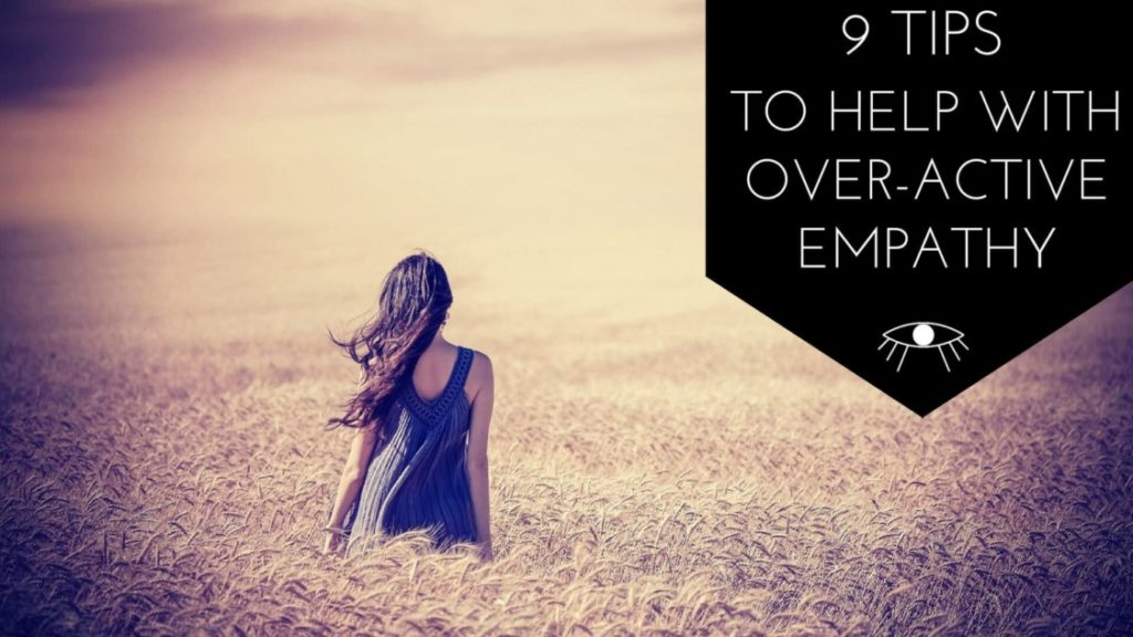 9 tips to help with overactive Empathy