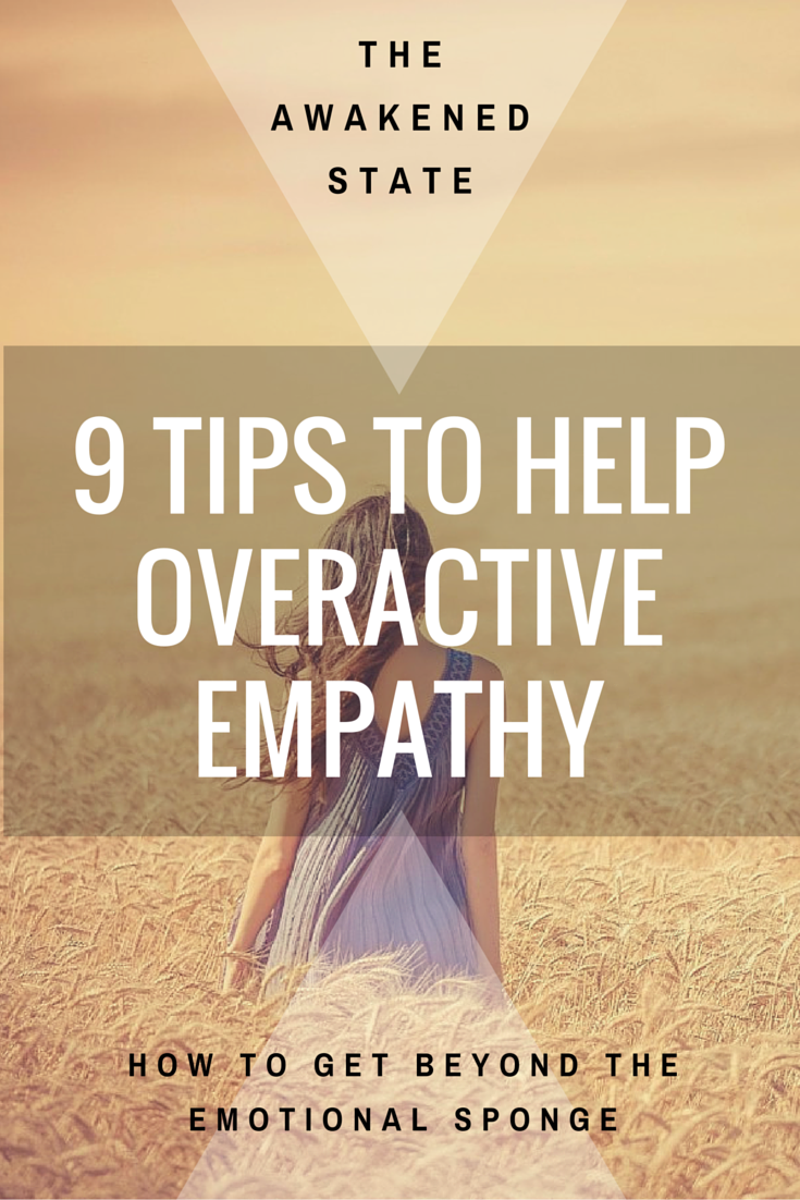 9 Tips for Over-active Empathy. Many Sensitives as they start becoming more susceptible to energy, experience the Awakening Heart. The Awakening heart is what gives us the gift of empathy. The ability to feel others emotions as if they were our own. This can even create an unconscious wound trigger if we're not careful. With that being said, the gift of empathy can be both a gift and a curse. Click to Read More