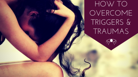 How to Overcome Triggers & Traumas