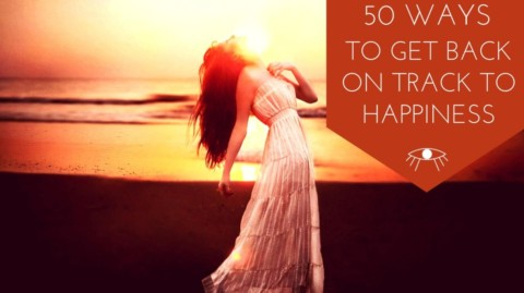 50 Ways to Get Back on Track Towards Happiness