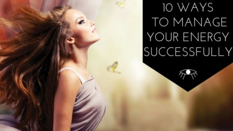 10 Ways to Manage Your Energy Successfully