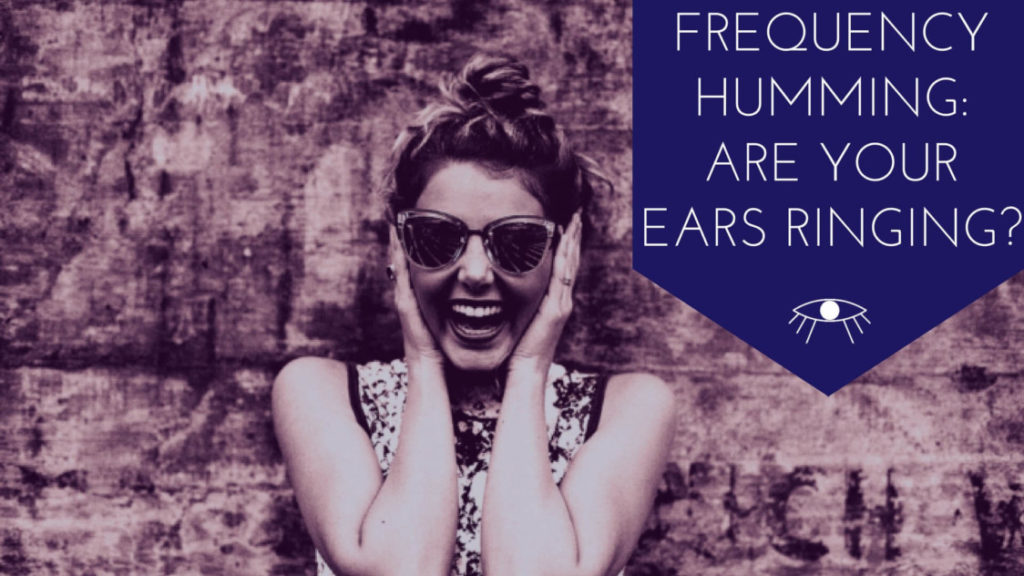 Frequency Humming Are your ears ringing