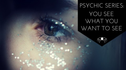 Psychic Series: You See What You Want to See