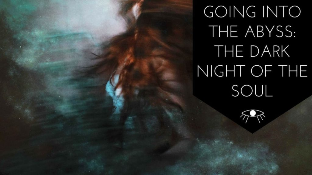 Going into the Abyss: The Dark Night of the Soul