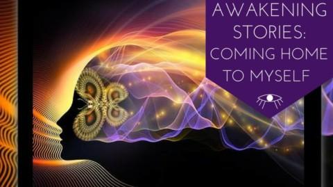 Awakening Stories: Coming Home to Myself