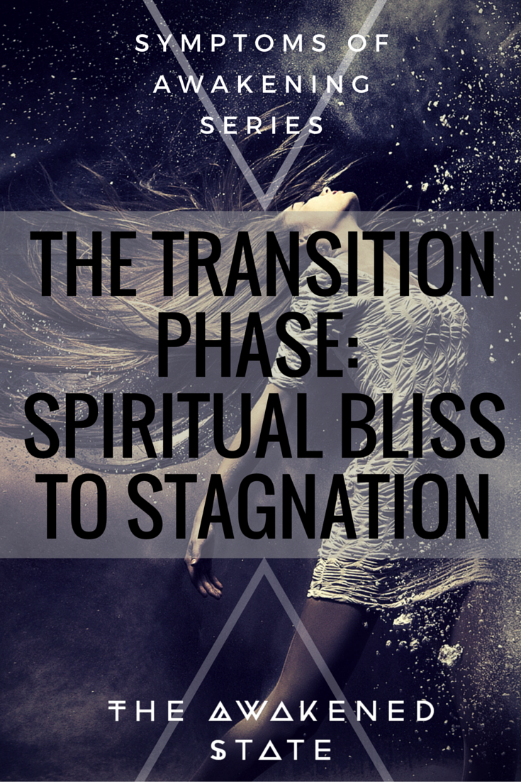 The Transition Phase: Spiritual Bliss to Stagnation - The Awakened State. We yearn for researching these topics we didn't care about before, suddenly everything is like a channeling wave of learning this new secret world inside of us. It's A-MAZING but almost too amazing…..suspiciously too good to be true. Which is why we fall back. There is so much learning and discovery that the brain retreats and thus climbs down from its peak into a plateau phase. Click to Read More.