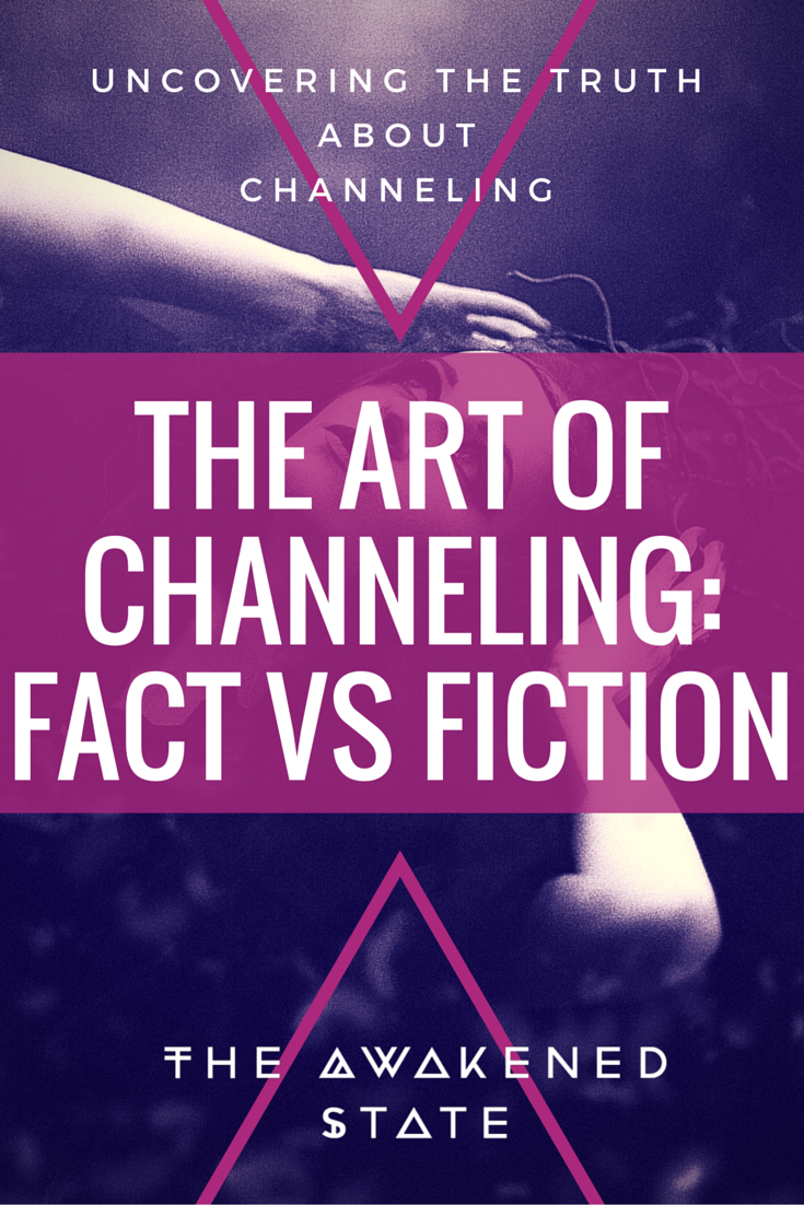 The Art of Channeling: Fact VS. Fiction - The Awakened State. People such as psychics or mediums can channel in their communication across the dimensions of spacetime. This is also a common trait of many awakened individuals that go through spiritual awakening. It can be a very sensitive art that for someone new on the path is incredibly difficult to not become overwhelmed between fact vs. fiction. Click to Read More