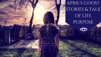 April's ghost stories & Talk of Life Purpose. - The Awakened State. Click to Read More