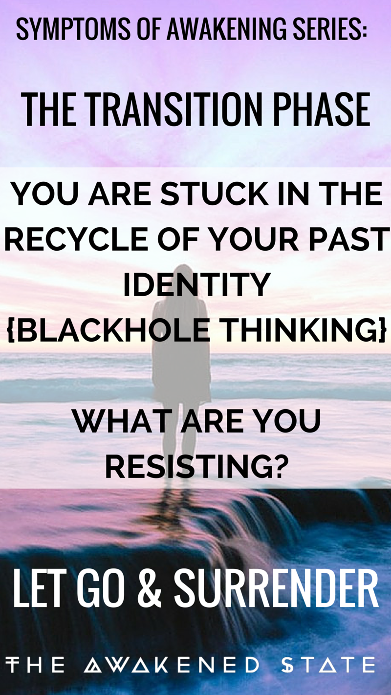 The Transition Phase: Spiritual Bliss to Stagnation - The Awakened State. We get stuck in the Past identity, entering blackhole thinking. The Question to ask: What am I resisting? Click to Read more!