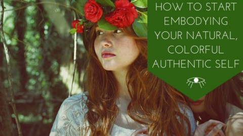 How to Start Embodying Your Natural, Colorful Authentic Self
