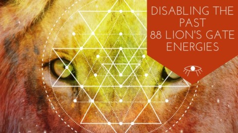 Disabling the Past 88 Lion's Gate Energies