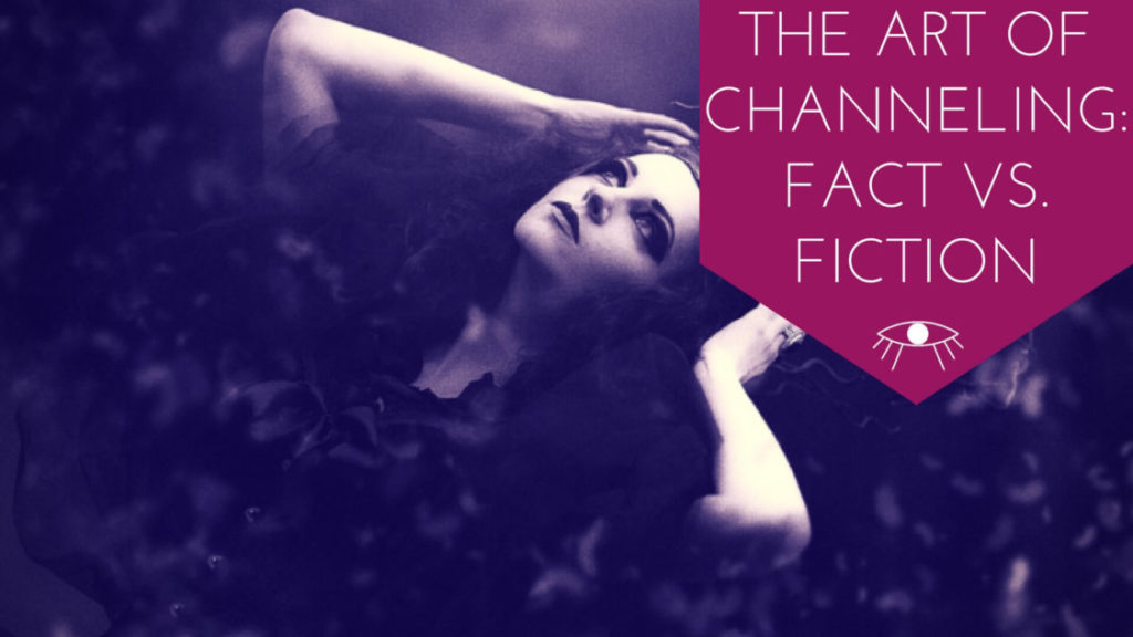 The Art of Channeling: Fact Vs. Fiction