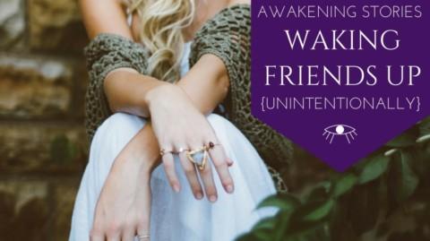 Awakening Stories: Waking Friends Up (Unintentionally)