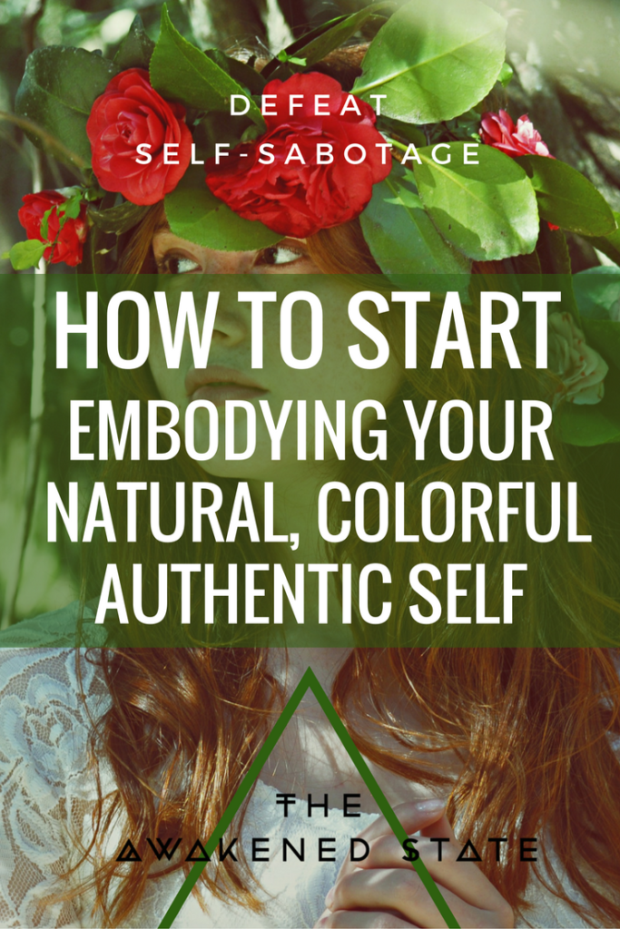 How to Start Embodying Your Natural, Colorful, Authentic Self - The Awakened State. This is all about how to be authentically you and the ways we can start embodying our natural, colorful spirit! Read More here