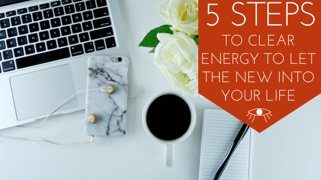 5 Steps to Clear Energy to Let the New Enter Your Life: It's time to clear the space, it is often we find ourselves in a disorganized, messy, chaotic field of energy that begins influences a chaotic life, This lead me to question: How do we put order back from chaos? Click to start applying the steps to your life!