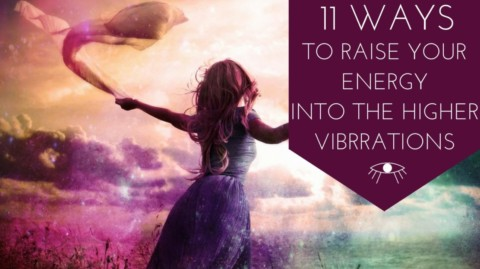 11 Ways to Raise Your Energy Into the Higher Vibrations