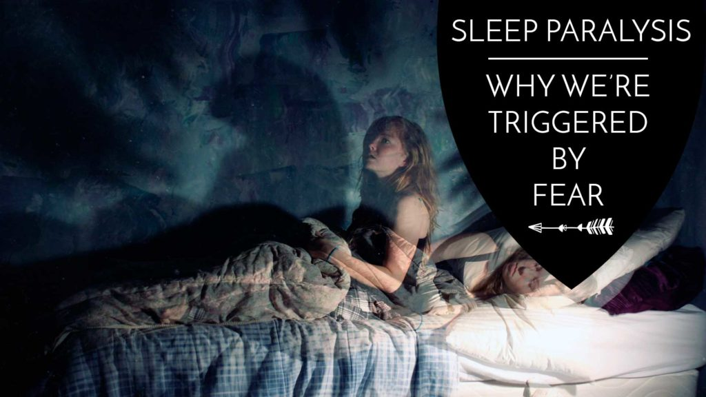 Sleep Paralysis - Why We're Triggered by Fear. - The Awakened State