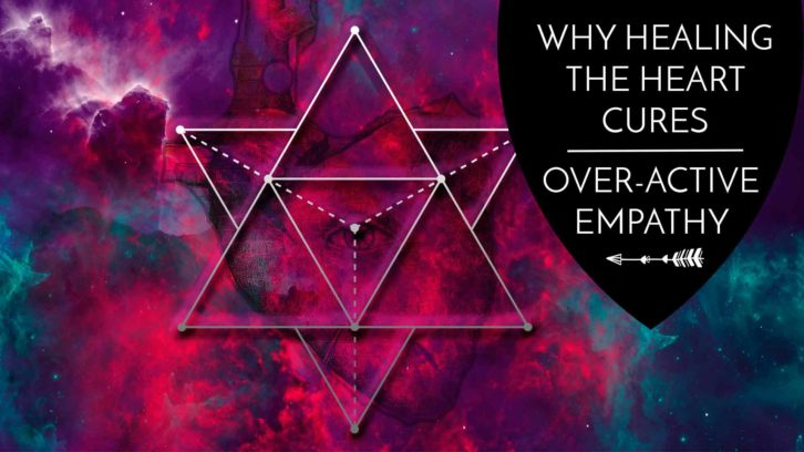Why Healing the Heart Cures Over-active Empathy - The Awakened State.