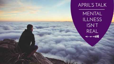 April's Talk: Mental Illness Isn't Real