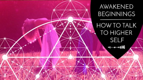 Awakened Beginnings: How to Talk to Higher Self