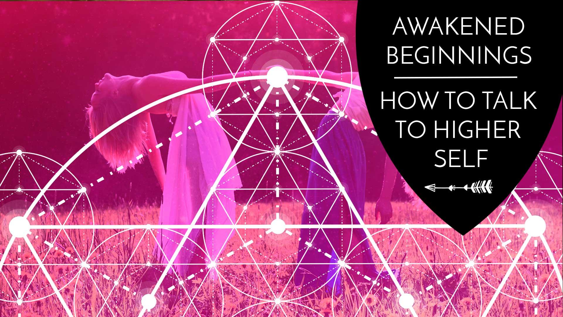 Awakened beginnings how to talk to higher self the awakened state biocorpaavc