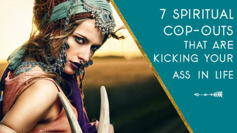 7 Spiritual Cop-outs That are Kicking your Ass in Life