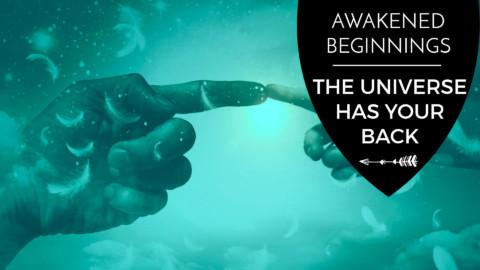 Awakened Beginnings: The Universe Has Your Back