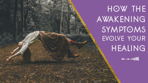 How the Awakening Symptoms Evolve Your Healing