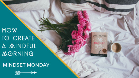 Mindset Monday:  How to Create a Mindful Morning