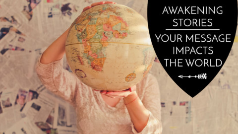 Awakening Stories: Your Message Impacts the World