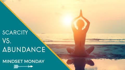 Mindset Monday:  Abundance vs. Scarcity