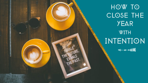 How to Close the Year with Intention (FREE WORKBOOK)