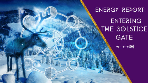 Energy Report: Entering the Solstice Gate