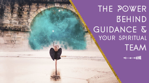 The Power Behind Guidance & Your Spiritual Team