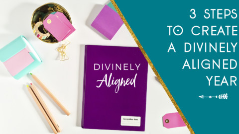 3 Steps to Create a Divinely Aligned Year ( Free Workbook!)