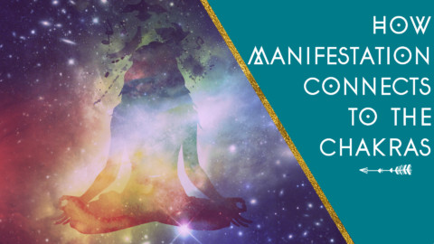 How Manifestation Connects to the Chakras
