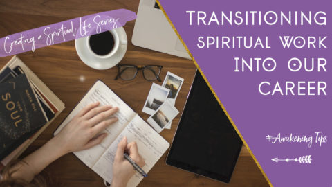Creating a Spiritual Life: Transitioning Spiritual Work Into Our Career