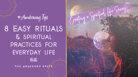 Creating a Spiritual Life: 8 Easy rituals & Spiritual  practices for  everyday life