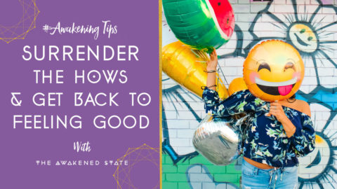 How to Surrender the Hows and Get back to Feeling Good
